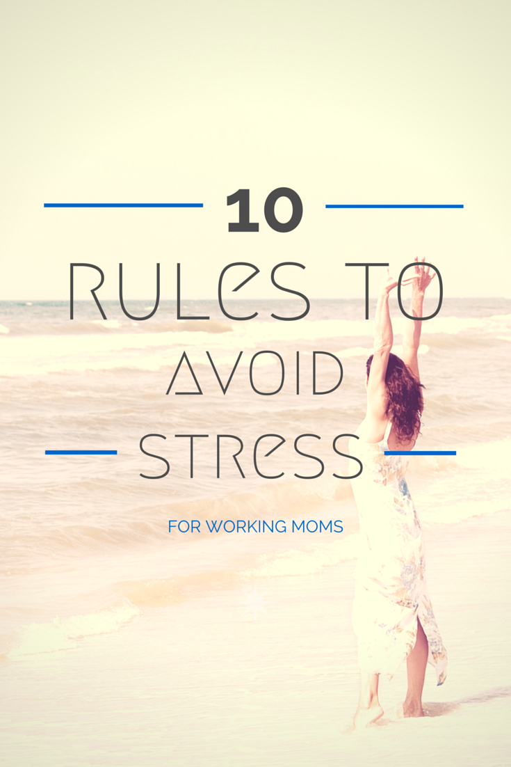 Are you a working mom who's totally stressed out? Try these principles of stress avoidance so you can enjoy life while working and having a family.